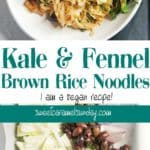 Kale Fennel Brown Rice Noodles