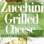 Zucchini Grilled Cheese with text overlay